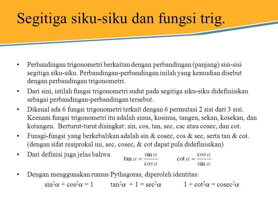 Segitiga siku-siku dan fungsi trig. Perbandingan trigonometri berkaitan dengan perbandingan (panjang) sisi-sisi segitiga siku-siku. Perbandingan-perba