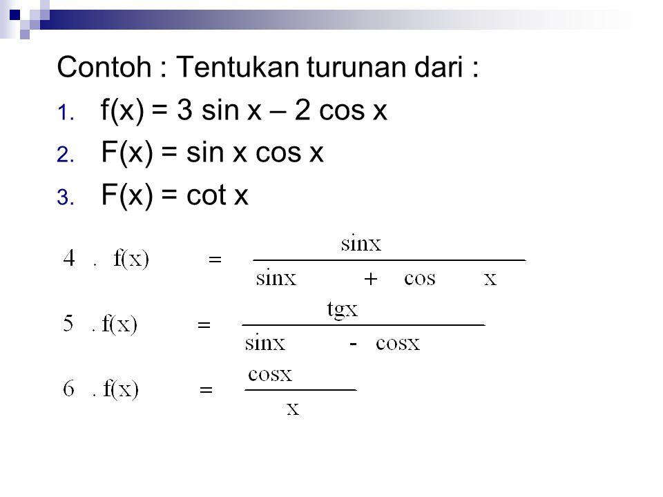 Contoh : Tentukan turunan dari : 1. f(x) = 3 sin x – 2 cos x 2. F(x) = sin x cos x 3. F(x) = cot x