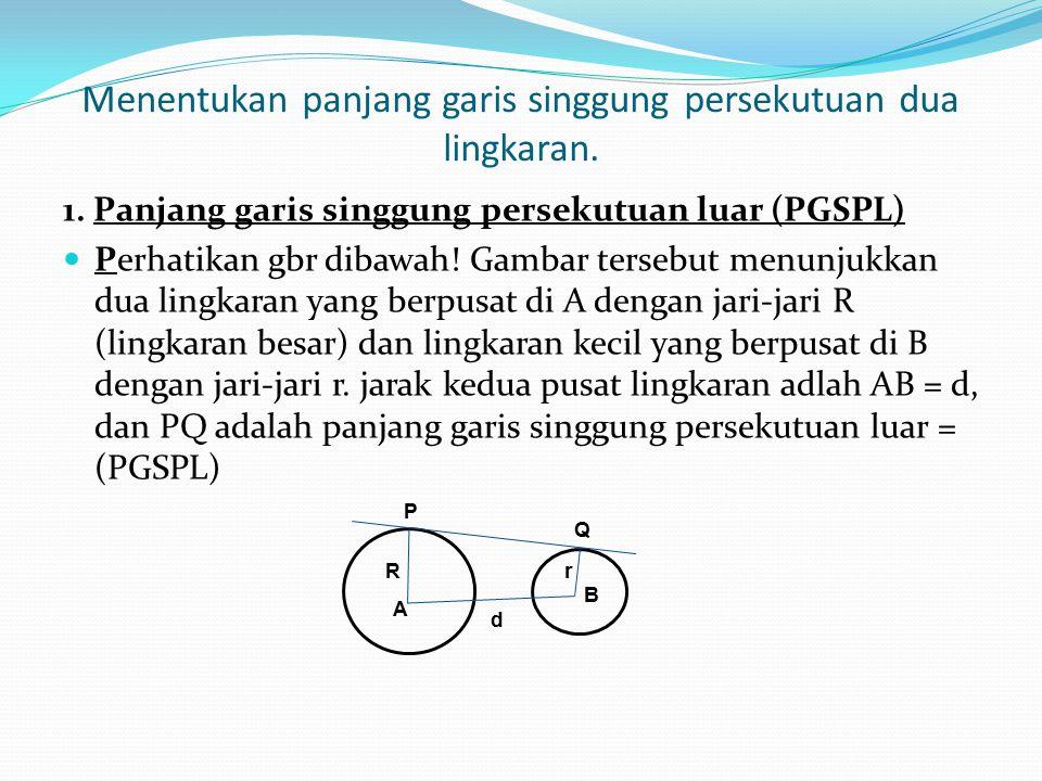 Tentukan mana yang termasuk garis singgung persekutuan luar dan mana yang termasuk garis singgung persekutuan dalam B ML D C A (1) P R Q N S M L (2) L M (3) M L P (4) ML D C A (5) B (6) M L T S N K