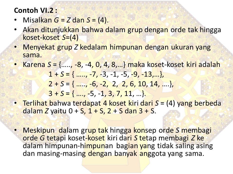 Contoh VI.2 : Misalkan G = Z dan S = (4). Akan ditunjukkan bahwa dalam grup dengan orde tak hingga koset-koset S=(4) Menyekat grup Z kedalam himpunan