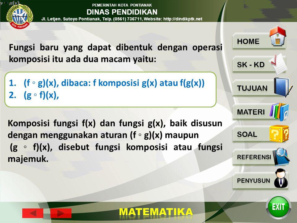 PEMERINTAH KOTA PONTIANAK DINAS PENDIDIKAN Jl. Letjen. Sutoyo Pontianak, Telp. (0561) 736711, Website: http://dindikptk.net 5 Dalam fungsi komposisi a