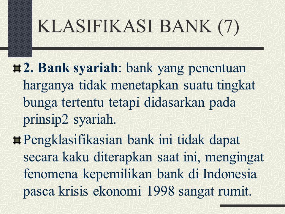 KLASIFIKASI BANK (6) 2. Bank nondevisa: bank yang tidak diperbolehkan melakukan transaksi yang berkaitan dengan valas. Berdasarkan segi cara menentuka