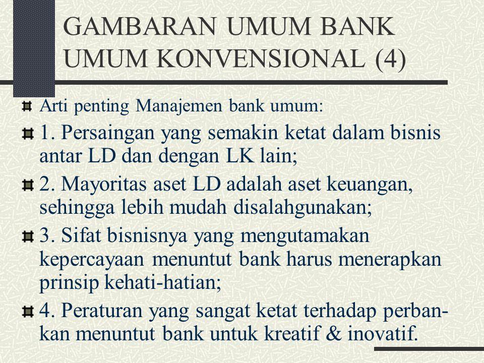 GAMBARAN UMUM BANK UMUM KONVENSIONAL (3) Tujuan bank umum: 1. Jangka pendek, 2. Jangka panjang. Tujuan jangka pendek: pemenuhan likui- ditas (memenuhi