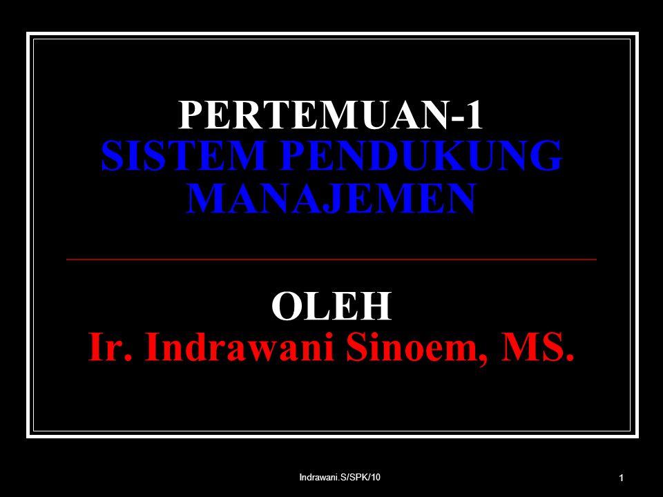 Indrawani.S/SPK/10 1 PERTEMUAN-1 SISTEM PENDUKUNG MANAJEMEN OLEH Ir. Indrawani Sinoem, MS.
