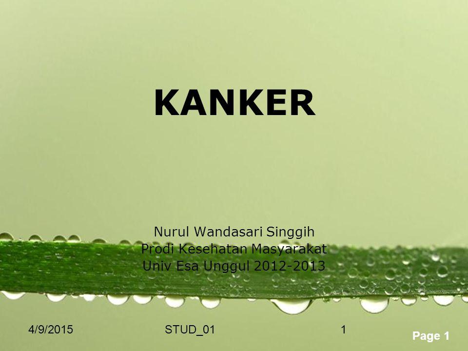 Powerpoint Templates Page 1 4/9/2015STUD_011 KANKER Nurul Wandasari Singgih Prodi Kesehatan Masyarakat Univ Esa Unggul 2012-2013