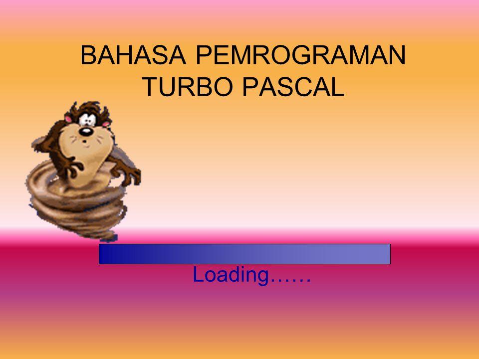 Loading…… BAHASA PEMROGRAMAN TURBO PASCAL
