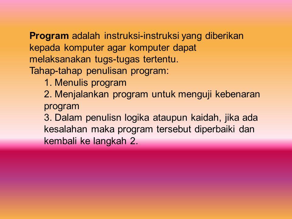 Program adalah instruksi-instruksi yang diberikan kepada komputer agar komputer dapat melaksanakan tugs-tugas tertentu. Tahap-tahap penulisan program: