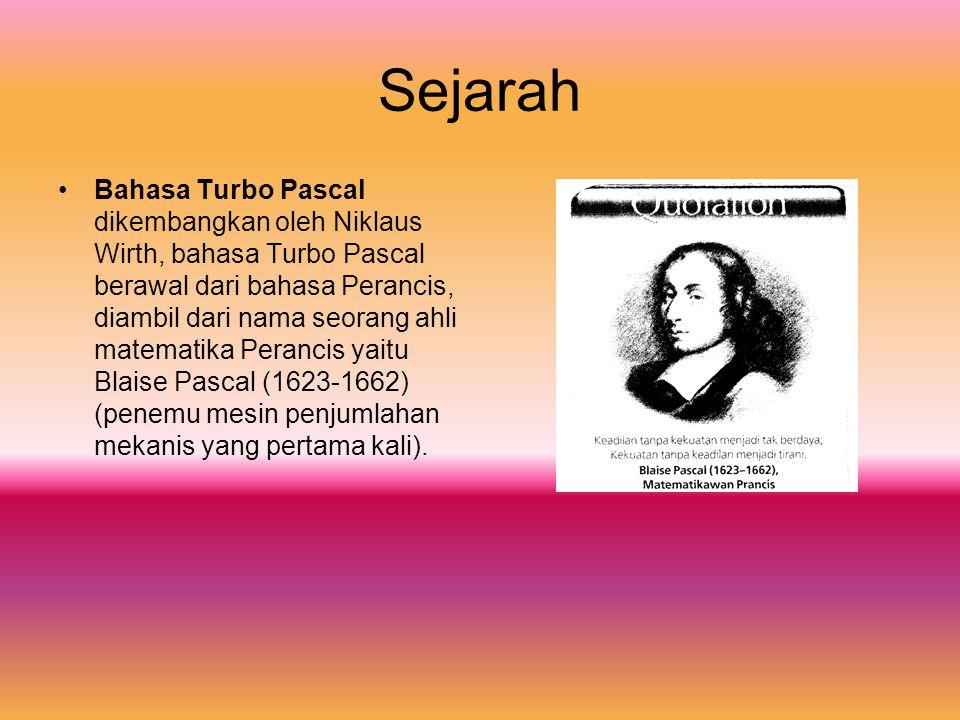 Sejarah Bahasa Turbo Pascal dikembangkan oleh Niklaus Wirth, bahasa Turbo Pascal berawal dari bahasa Perancis, diambil dari nama seorang ahli matemati