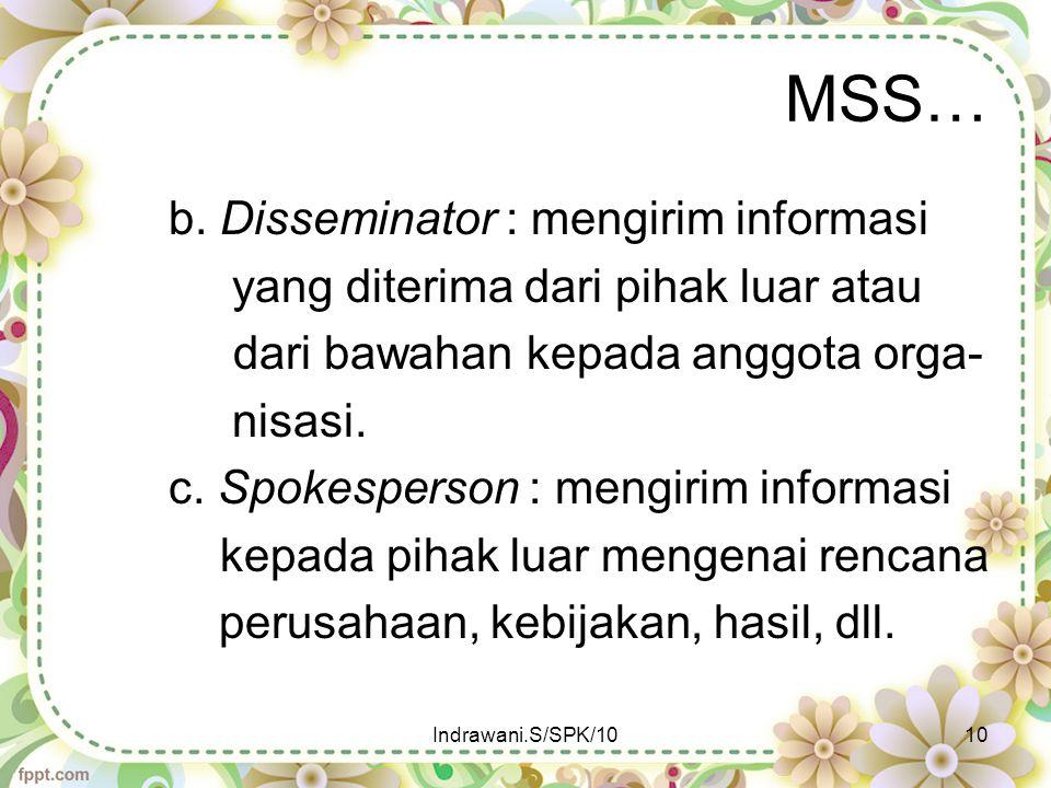 MSS… b. Disseminator : mengirim informasi yang diterima dari pihak luar atau dari bawahan kepada anggota orga- nisasi. c. Spokesperson : mengirim info