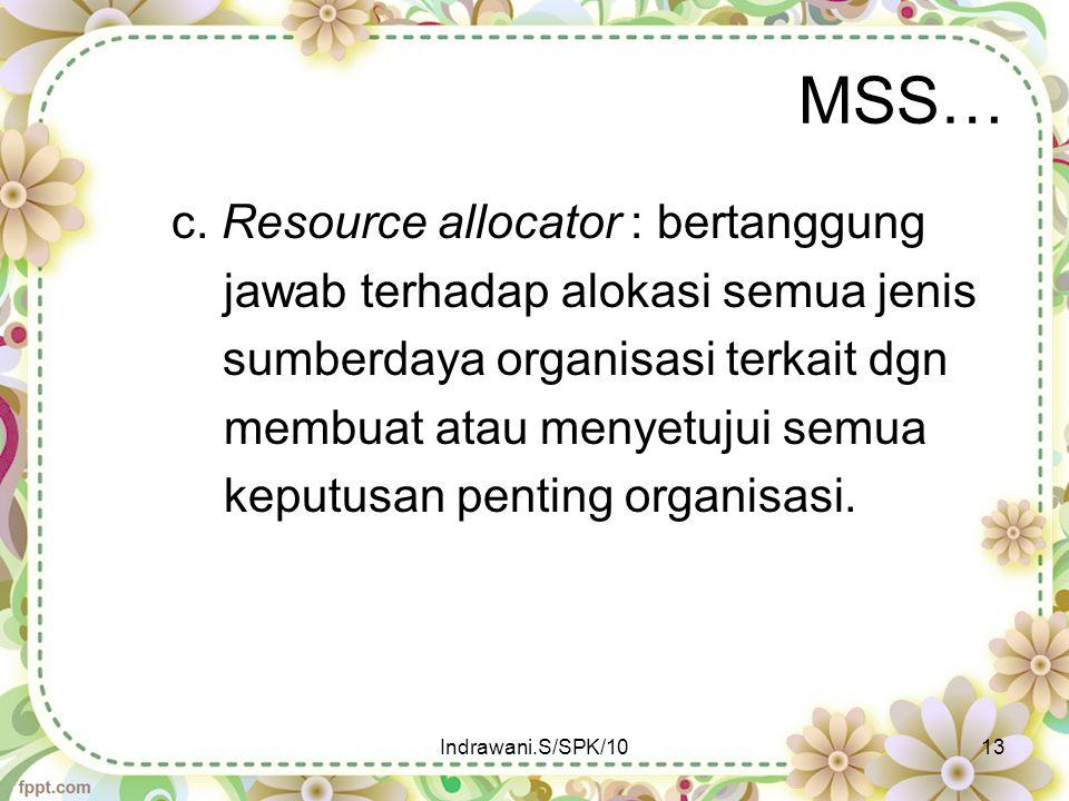 MSS… c. Resource allocator : bertanggung jawab terhadap alokasi semua jenis sumberdaya organisasi terkait dgn membuat atau menyetujui semua keputusan