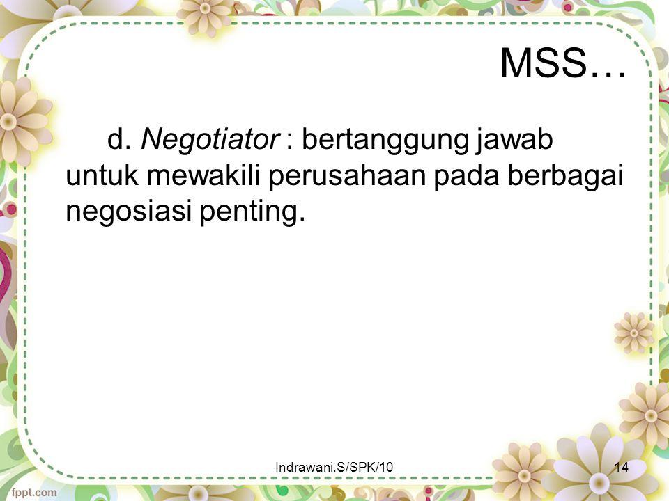 MSS… d. Negotiator : bertanggung jawab untuk mewakili perusahaan pada berbagai negosiasi penting. Indrawani.S/SPK/1014