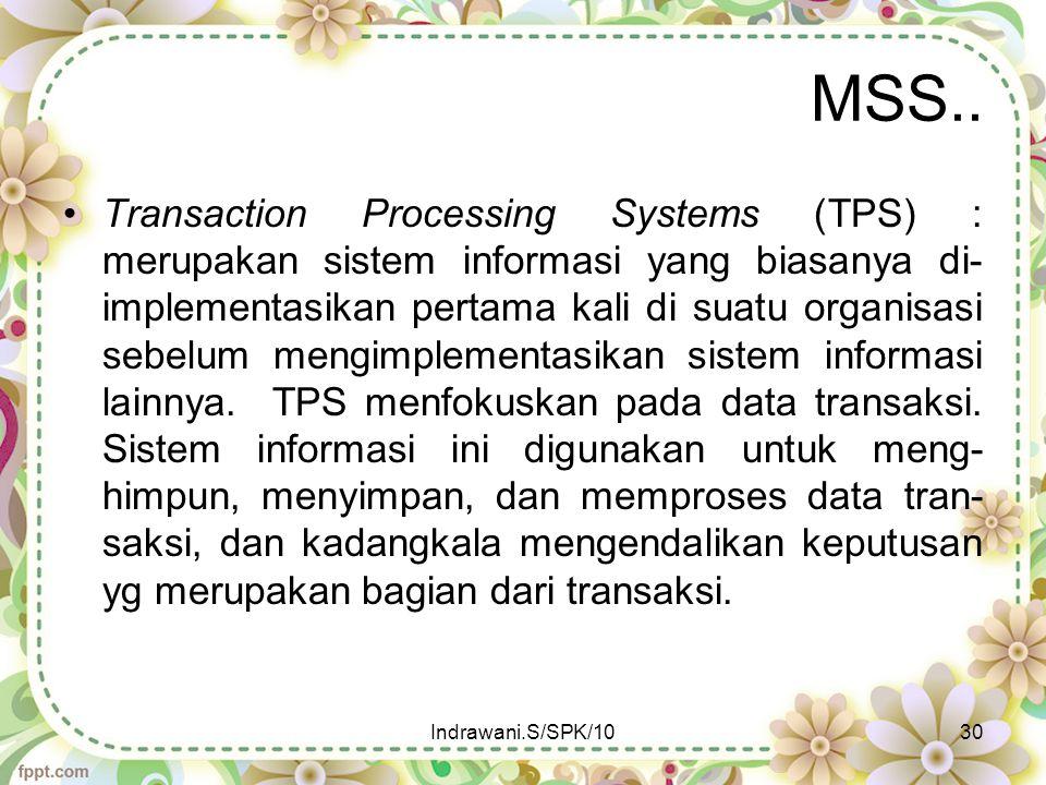 MSS.. Transaction Processing Systems (TPS) : merupakan sistem informasi yang biasanya di- implementasikan pertama kali di suatu organisasi sebelum men
