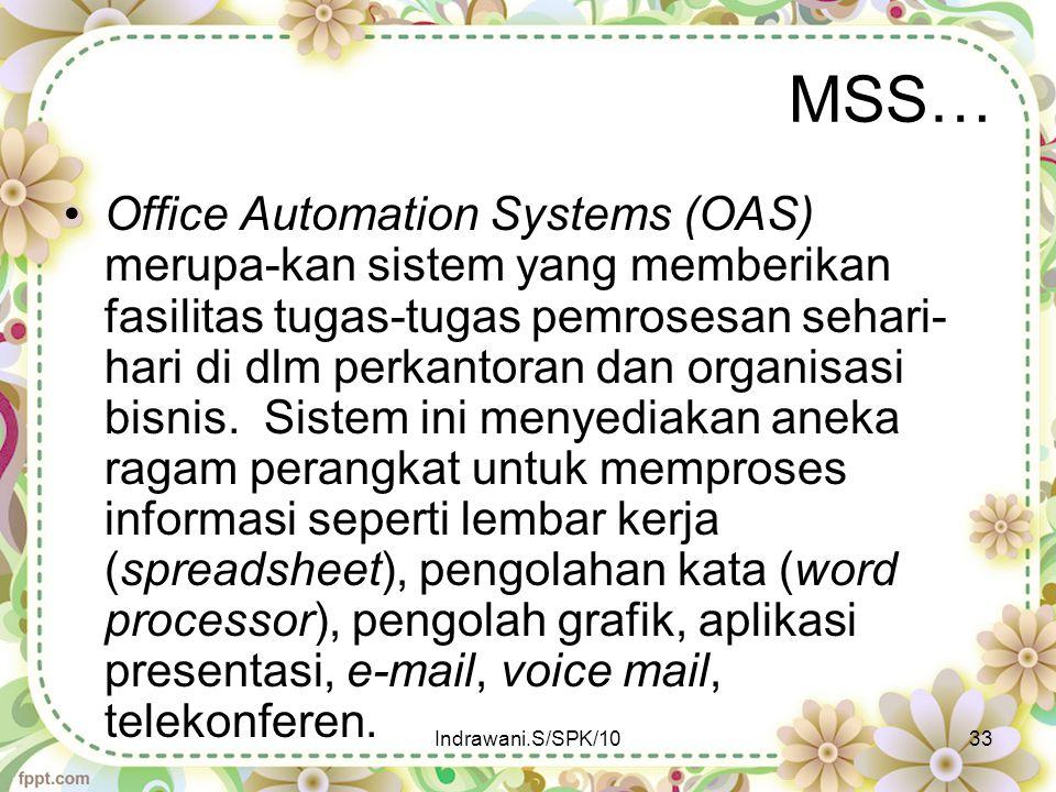 MSS… Office Automation Systems (OAS) merupa-kan sistem yang memberikan fasilitas tugas-tugas pemrosesan sehari- hari di dlm perkantoran dan organisasi