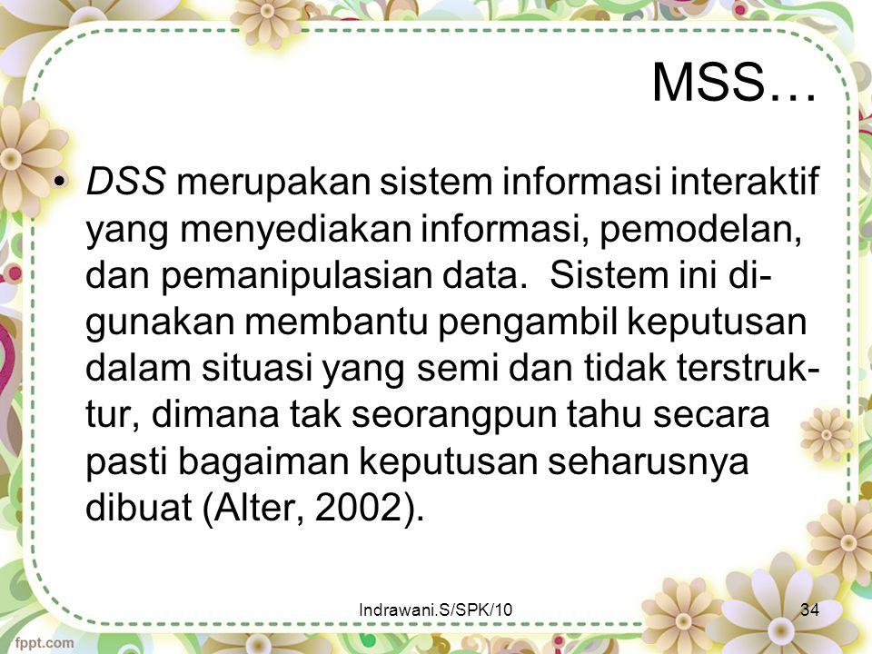 MSS… DSS merupakan sistem informasi interaktif yang menyediakan informasi, pemodelan, dan pemanipulasian data. Sistem ini di- gunakan membantu pengamb