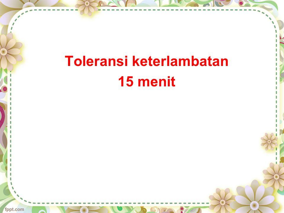 Toleransi keterlambatan 15 menit
