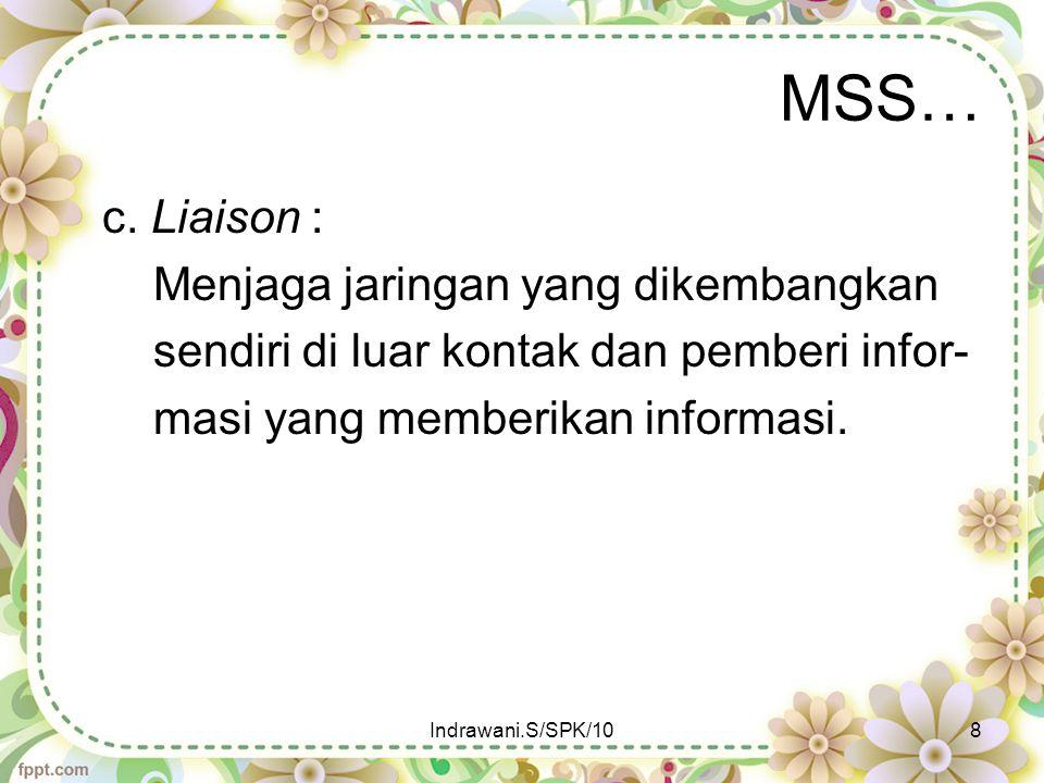 MSS… c. Liaison : Menjaga jaringan yang dikembangkan sendiri di luar kontak dan pemberi infor- masi yang memberikan informasi. Indrawani.S/SPK/108