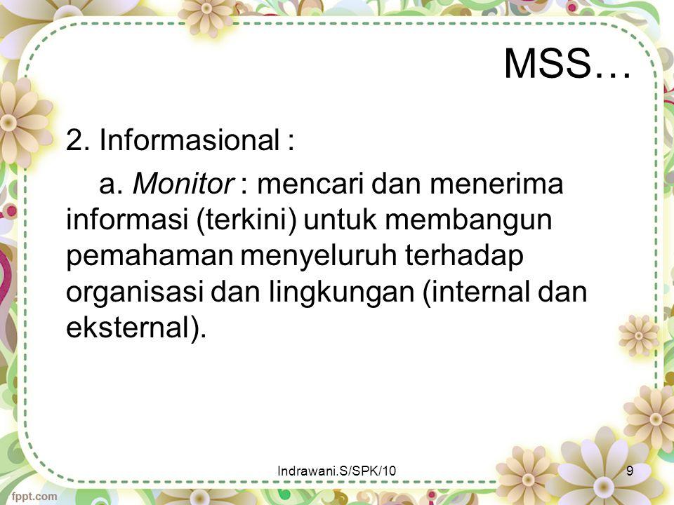 MSS… 2. Informasional : a. Monitor : mencari dan menerima informasi (terkini) untuk membangun pemahaman menyeluruh terhadap organisasi dan lingkungan