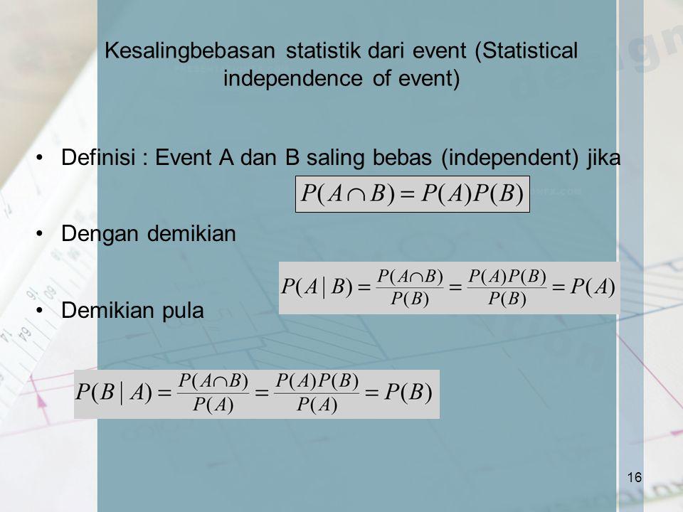 Kesalingbebasan statistik dari event (Statistical independence of event) Definisi : Event A dan B saling bebas (independent) jika Dengan demikian Demi