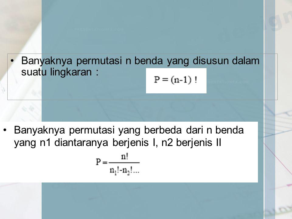 Banyaknya permutasi n benda yang disusun dalam suatu lingkaran : Banyaknya permutasi yang berbeda dari n benda yang n1 diantaranya berjenis I, n2 berj