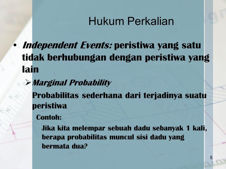 Hukum Perkalian Independent Events: peristiwa yang satu tidak berhubungan dengan peristiwa yang lain  Marginal Probability Probabilitas sederhana dar