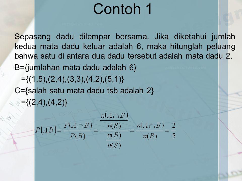 Contoh 1 Sepasang dadu dilempar bersama. Jika diketahui jumlah kedua mata dadu keluar adalah 6, maka hitunglah peluang bahwa satu di antara dua dadu t