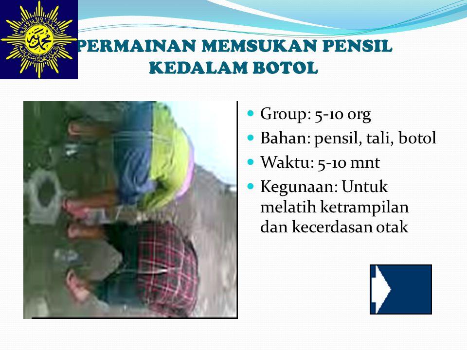 PERMAINAN MEMSUKAN PENSIL KEDALAM BOTOL Group: 5-10 org Bahan: pensil, tali, botol Waktu: 5-10 mnt Kegunaan: Untuk melatih ketrampilan dan kecerdasan otak