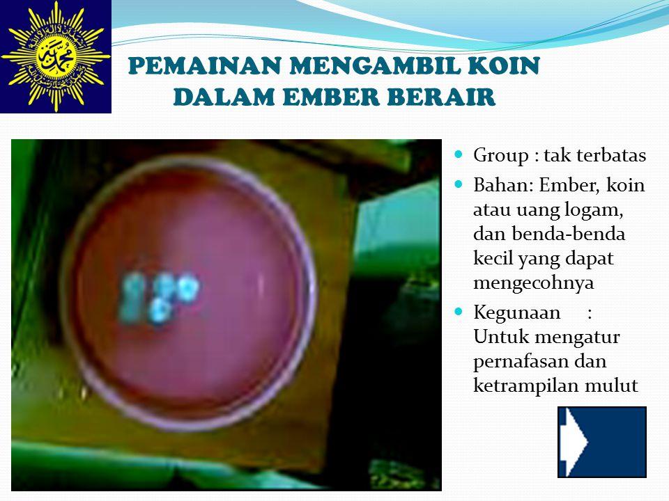 PEMAINAN MENGAMBIL KOIN DALAM EMBER BERAIR Group : tak terbatas Bahan: Ember, koin atau uang logam, dan benda-benda kecil yang dapat mengecohnya Kegunaan: Untuk mengatur pernafasan dan ketrampilan mulut