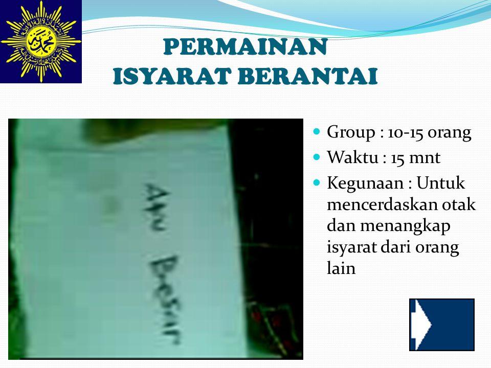PERMAINAN ISYARAT BERANTAI Group : 10-15 orang Waktu : 15 mnt Kegunaan : Untuk mencerdaskan otak dan menangkap isyarat dari orang lain