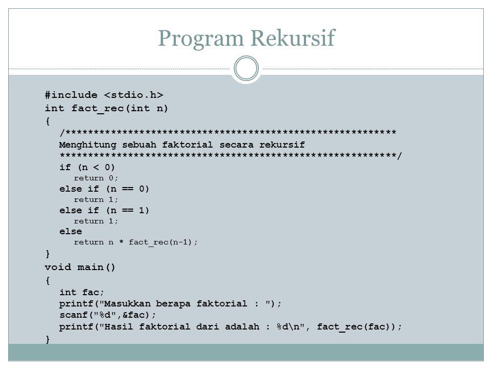 Program Rekursif #include int fact_rec(int n) { /********************************************************** Menghitung sebuah faktorial secara rekursi
