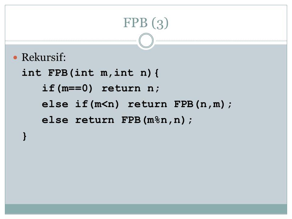 Ilustrasi FPB rekursif FPB(228,90)m>n FPB(48,90)m<n FPB(90,48)m>n FPB(42,48)m<n FPB(48,42)m>n FPB(6,42)m<n FPB(42,6)m>n FPB(0,6)m=0