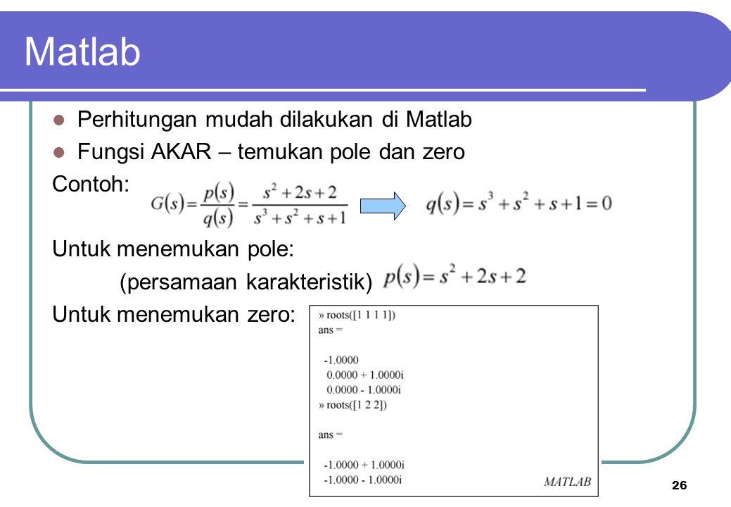 26 Matlab Perhitungan mudah dilakukan di Matlab Fungsi AKAR – temukan pole dan zero Contoh: Untuk menemukan pole: (persamaan karakteristik) Untuk mene