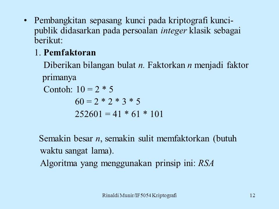 Rinaldi Munir/IF5054 Kriptografi12 Pembangkitan sepasang kunci pada kriptografi kunci- publik didasarkan pada persoalan integer klasik sebagai berikut
