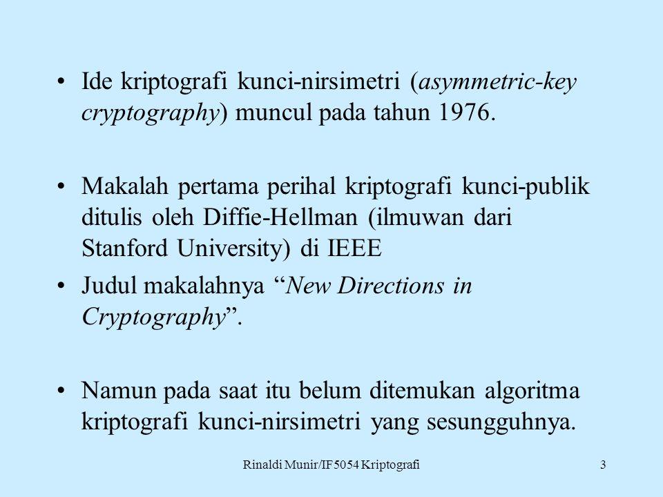 Rinaldi Munir/IF5054 Kriptografi3 Ide kriptografi kunci-nirsimetri (asymmetric-key cryptography) muncul pada tahun 1976. Makalah pertama perihal kript