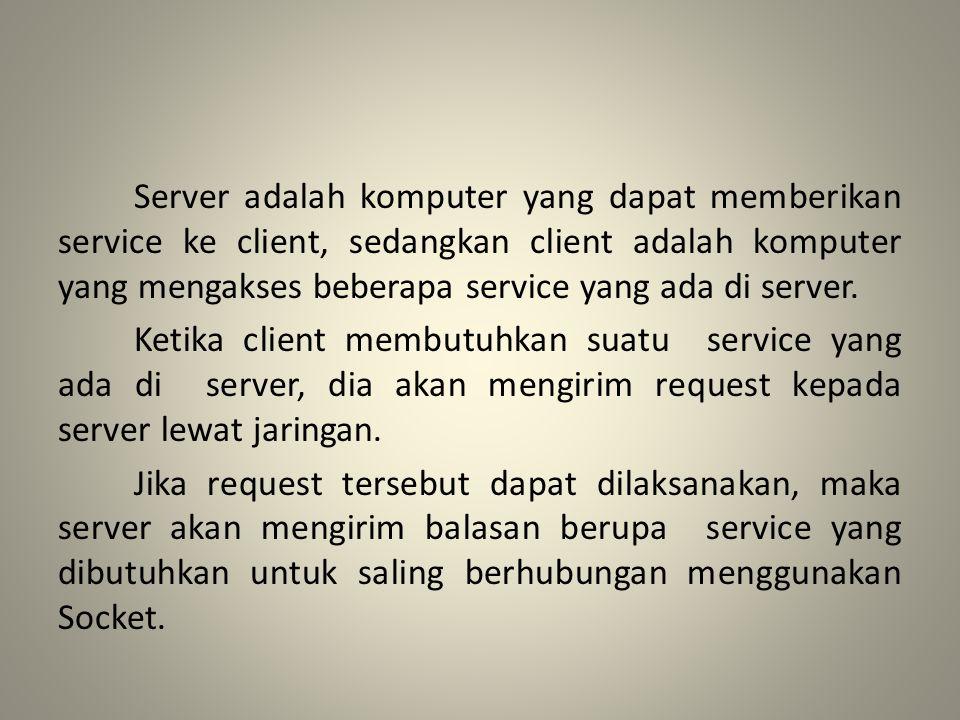 Server adalah komputer yang dapat memberikan service ke client, sedangkan client adalah komputer yang mengakses beberapa service yang ada di server. K