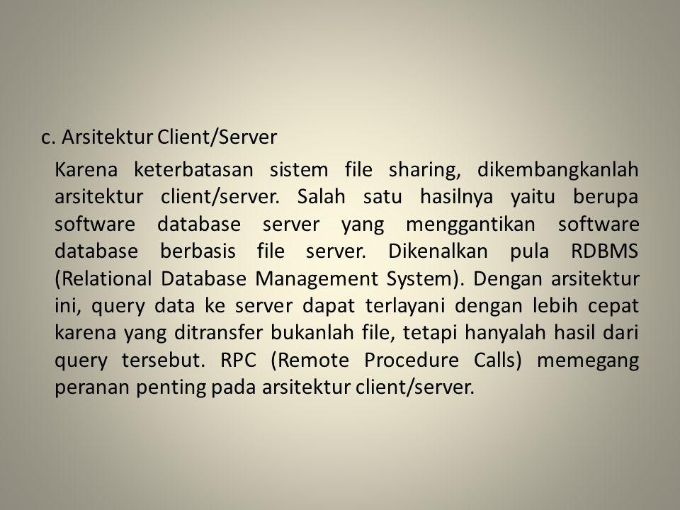 c. Arsitektur Client/Server Karena keterbatasan sistem file sharing, dikembangkanlah arsitektur client/server. Salah satu hasilnya yaitu berupa softwa