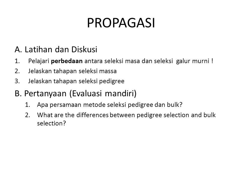 PROPAGASI A.Latihan dan Diskusi 1.Pelajari perbedaan antara seleksi masa dan seleksi galur murni .