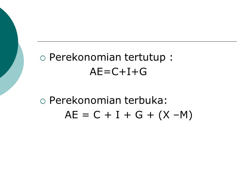  Perekonomian tertutup : AE=C+I+G  Perekonomian terbuka: AE = C + I + G + (X –M)