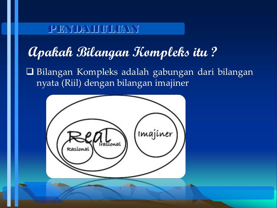 PENDAHULUAN  Bilangan Kompleks adalah gabungan dari bilangan nyata (Riil) dengan bilangan imajiner Apakah Bilangan Kompleks itu ?