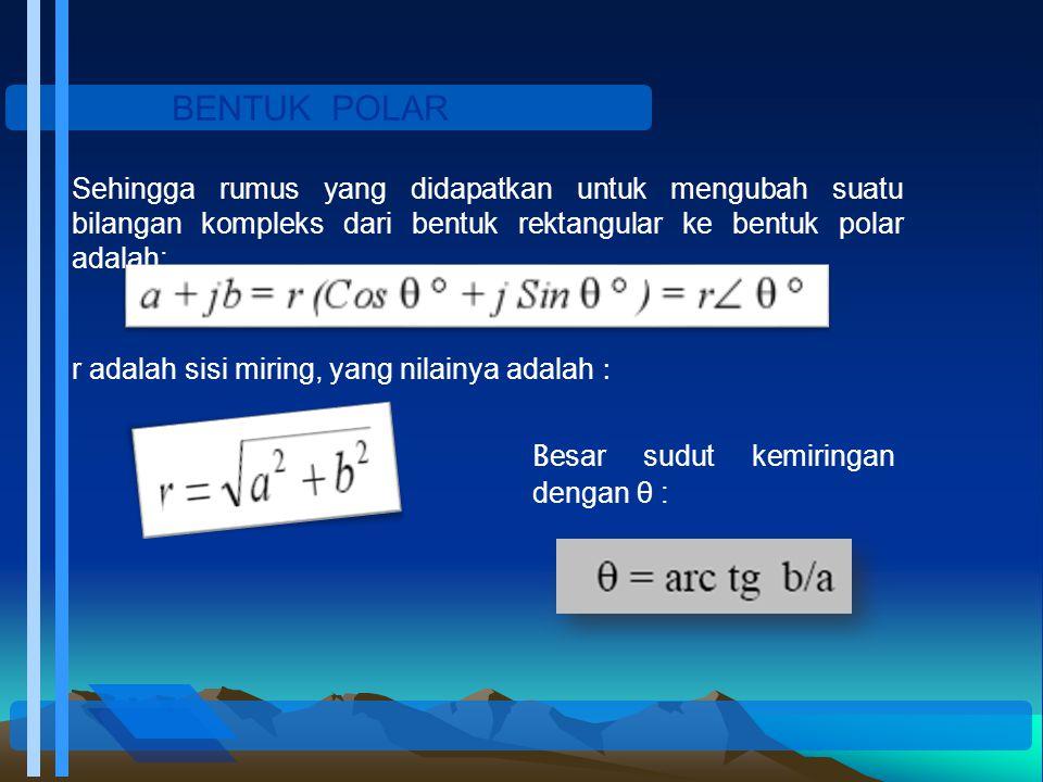 BENTUK POLAR Sehingga rumus yang didapatkan untuk mengubah suatu bilangan kompleks dari bentuk rektangular ke bentuk polar adalah: r adalah sisi mirin