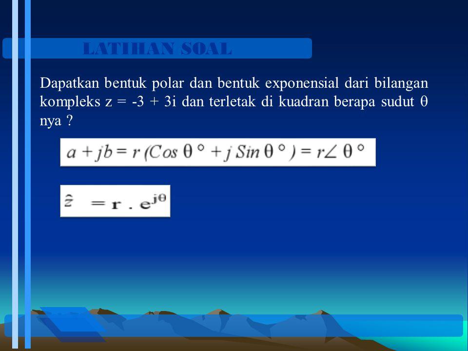 LATIHAN SOAL Dapatkan bentuk polar dan bentuk exponensial dari bilangan kompleks z = -3 + 3i dan terletak di kuadran berapa sudut  nya ?