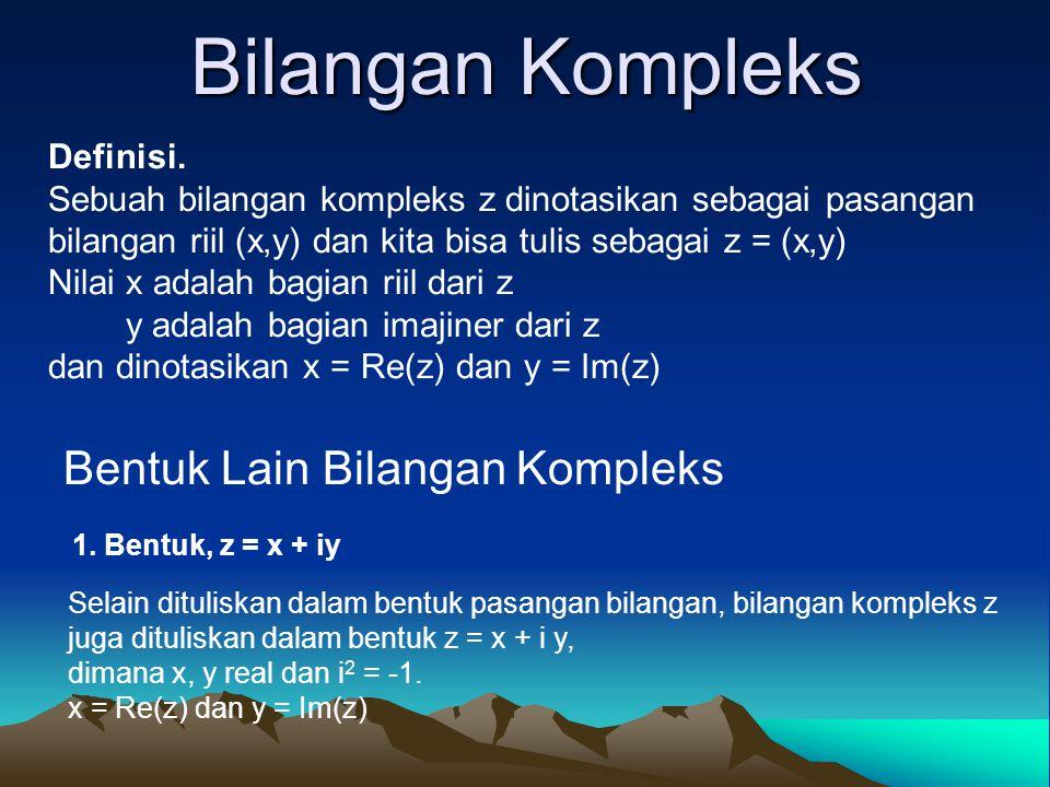 Bilangan Kompleks Definisi. Sebuah bilangan kompleks z dinotasikan sebagai pasangan bilangan riil (x,y) dan kita bisa tulis sebagai z = (x,y) Nilai x