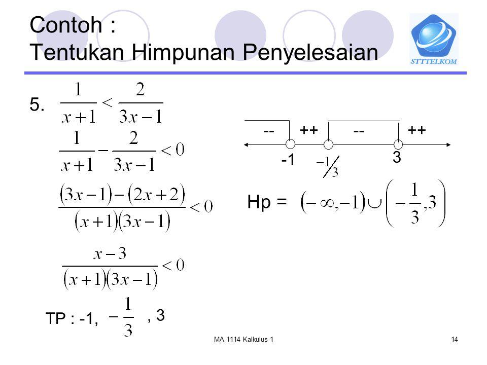 MA 1114 Kalkulus 114 Contoh : Tentukan Himpunan Penyelesaian 5. TP : -1,, 3 3 ++ -- -- Hp =