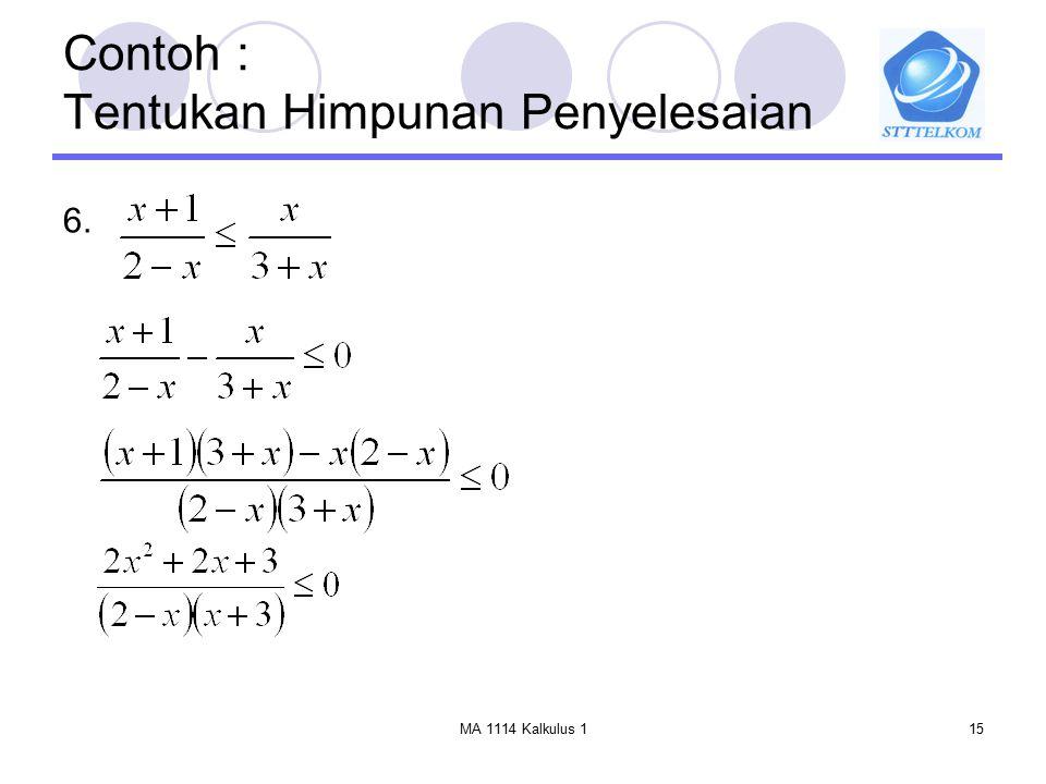 MA 1114 Kalkulus 115 Contoh : Tentukan Himpunan Penyelesaian 6.