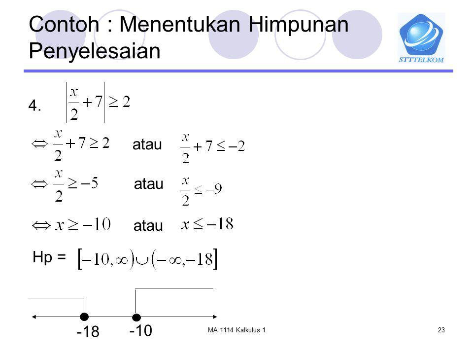 MA 1114 Kalkulus 123 Contoh : Menentukan Himpunan Penyelesaian 4. atau Hp = -18 -10