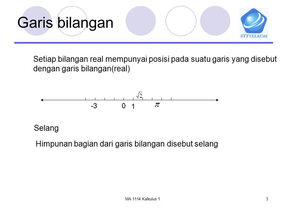 MA 1114 Kalkulus 13 Garis bilangan 0 1 Setiap bilangan real mempunyai posisi pada suatu garis yang disebut dengan garis bilangan(real) -3 Himpunan bag