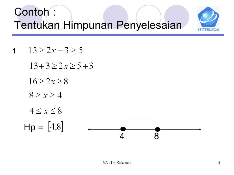 MA 1114 Kalkulus 19 Contoh : Tentukan Himpunan Penyelesaian Hp = 48 1