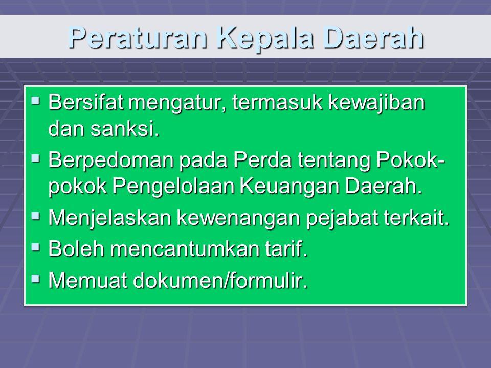 Peraturan Kepala Daerah  Bersifat mengatur, termasuk kewajiban dan sanksi.