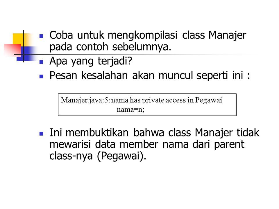 Coba untuk mengkompilasi class Manajer pada contoh sebelumnya.