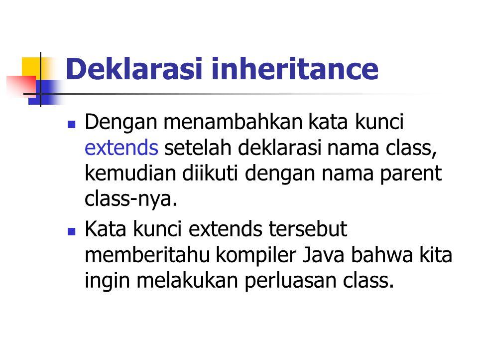 Deklarasi inheritance Dengan menambahkan kata kunci extends setelah deklarasi nama class, kemudian diikuti dengan nama parent class-nya.