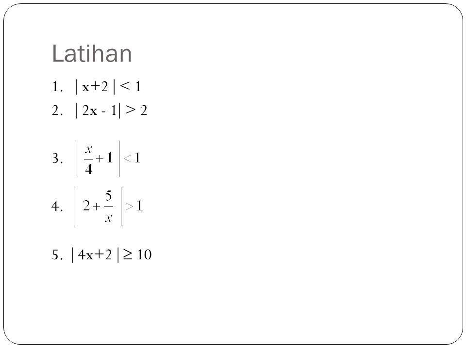 Latihan 1.  x+2  < 1 2.  2x - 1  > 2 3. 4. 5.  4x+2   10